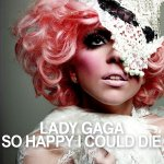 Lady Gaga - So Happy I Could Die