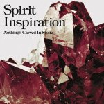 Nothing's Carved In Stone - Spirit Inspiration