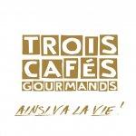 Trois Cafés Gourmands - Ainsi va la vie