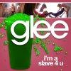 Glee - I'm A Slave 4 U