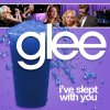 Glee - I've Slept With You